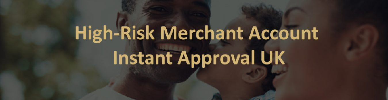 High-Risk Merchant Account Instant Approval UK