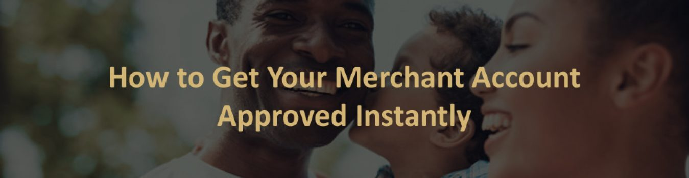 Merchant Account Instant Approval