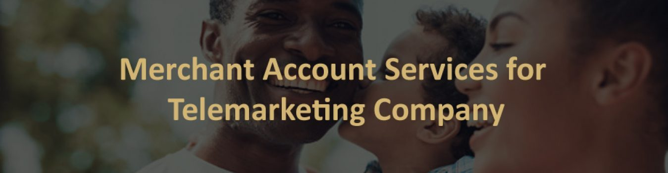 Merchant Account Services for Telemarketing Company